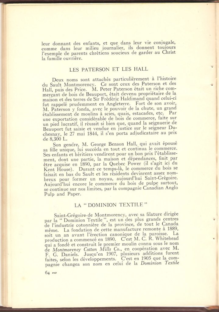 Les Paterson et les Hall. On apprend notamment, ici, que le riche marchand de bois de Beauport, Peter Paterson, a acquis le domaine de Sir Frédéric Haldimand, lors du rappel de ce dernier en Angleterre. La Dominion Textile. La filature, connue au départ sous le nom de Montmorency Cotton Mills Co., a débuté ses activités en 1890. Par la suite, en 1905, elle a été à la Dominion Textile.