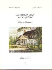 Couverture du du livre Le Club de golf Royal Quebec 1874-1999, de MM. Michel Doyon et Eugen Kedl: