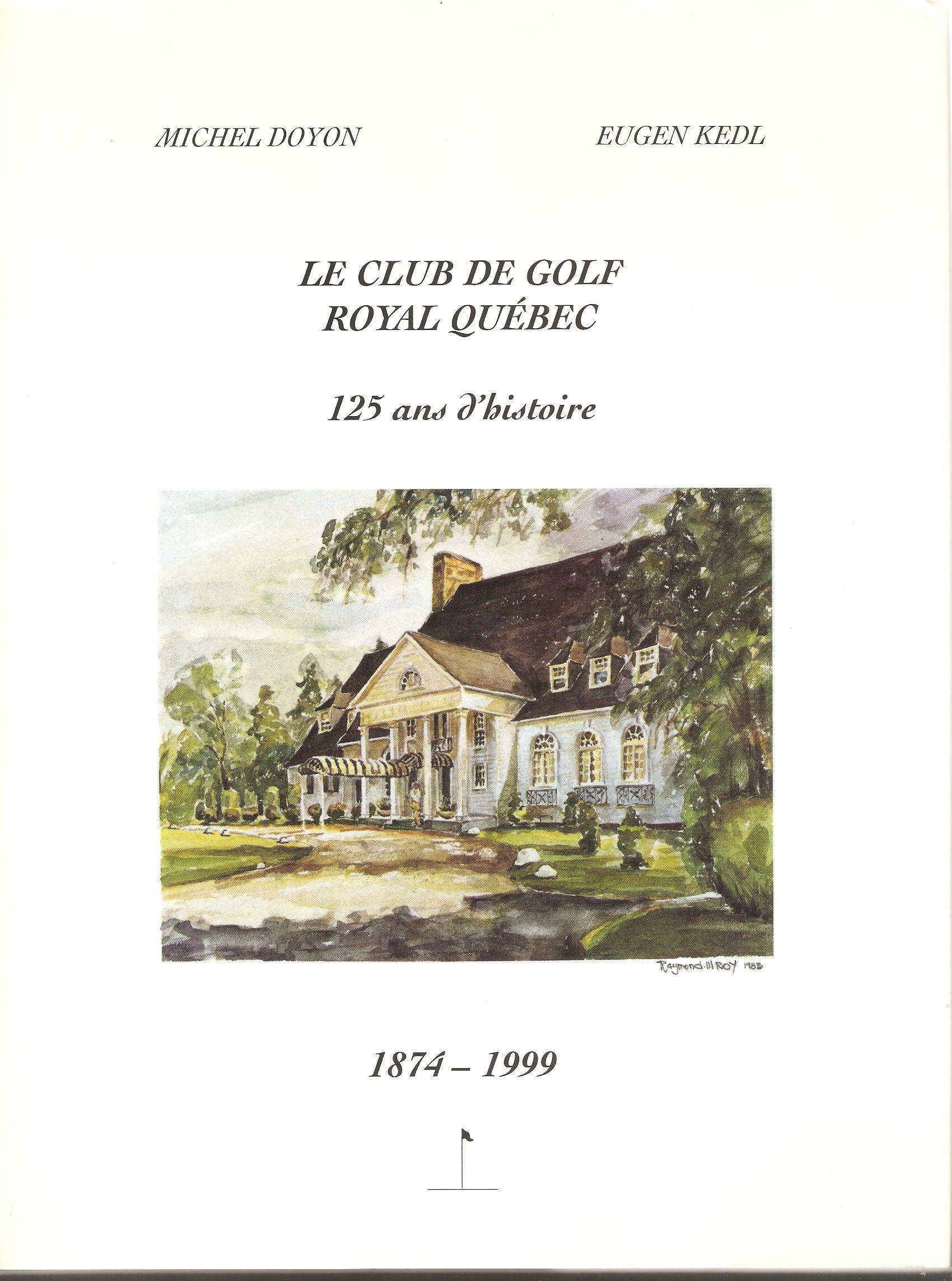 Couverture du du livre Le Club de golf Royal Quebec 1874-1999, de MM. Michel Doyon et Eugen Kedl: