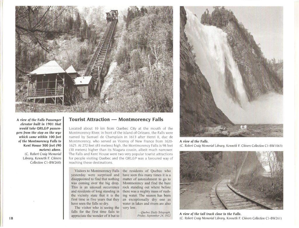 Dans le même livre, se trouve une photographie du funiculaire. Il est également intéressant de découvrir un entrefilet paru dans le Quebec Chronicle-Telegraph rapportant que, le 23 septembre 1922, la chute apparaissait complètement à sec. D'après le texte, ce phénomène se produisait alors à l'occasion. Mais aujourd'hui cela n'arrive plus, peut-être à cause de la présence de barrages, en amont, sur la rivière Montmorency.