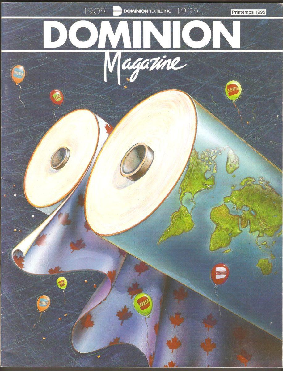 Le numéro du printemps 1995, du Dominion Magazine, soulignant le 90e anniversaire de la Dominion Textile Company Limited. On y apprend, entre autres, que la compagnie est née, en 1905, de la fusion de quatre sociétés de textile du coton, comptant au total onze usines.
