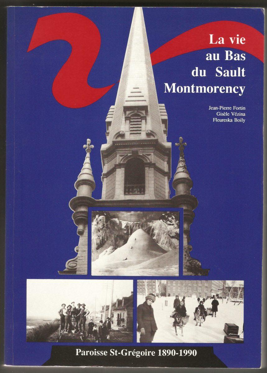 La vie au Bas du Sault Montmorency. Superbe ouvrage publié en 1989 à l'occasion du centenaire de la paroisse Saint-Grégoire-de-Montmorency, 1890-1990.